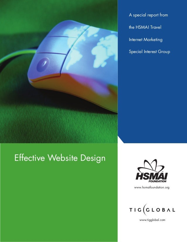 Effective Website Design A special report from the HSMAI Travel Internet Marketing Special Interest Group www.hsmaifoundat...