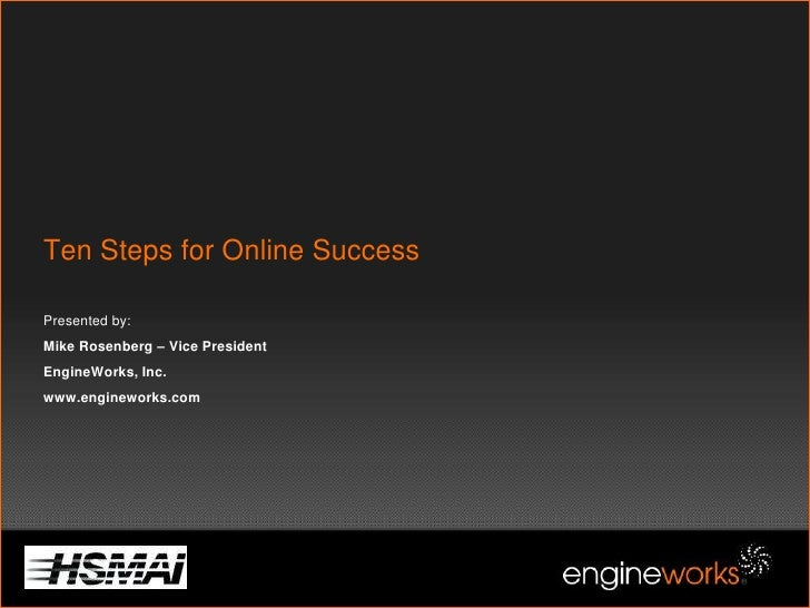 Ten Steps for Online SuccessPresented by:Mike Rosenberg – Vice PresidentEngineWorks, Inc. www.engineworks.com<br />