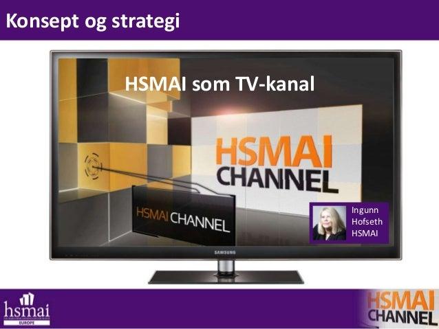 Konsept og strategiHSMAI som TV-kanalIngunnHofsethHSMAI