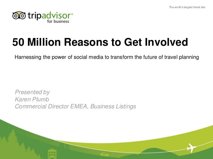 The world's largest travel site50 Million Reasons to Get InvolvedHarnessing the power of social media to transform the fut...