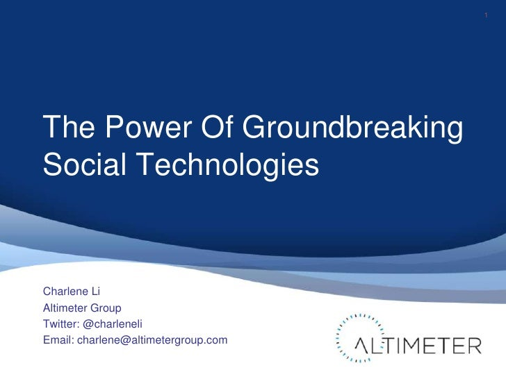 The Power Of Groundbreaking Social Technologies<br />1<br />Charlene Li<br />Altimeter Group<br />Twitter: @charleneli<br ...