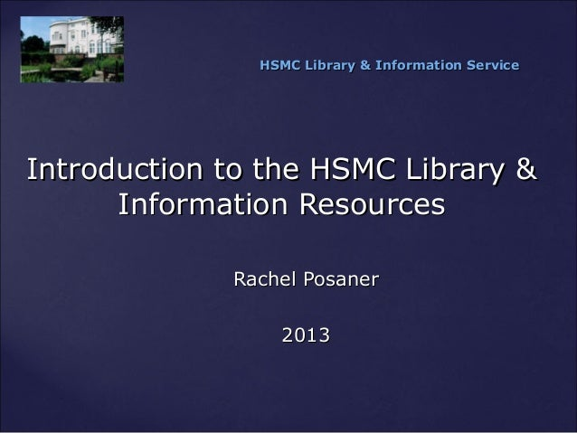 Introduction to the HSMC Library &Introduction to the HSMC Library & Information ResourcesInformation Resources HSMC Libra...