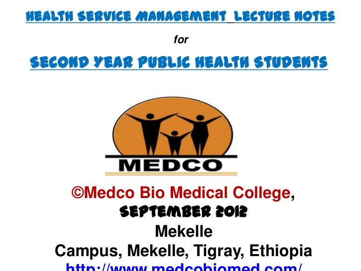 Health Service Management Lecture Notes                  forSecond Year Public Health Students     ©Medco Bio Medical Coll...