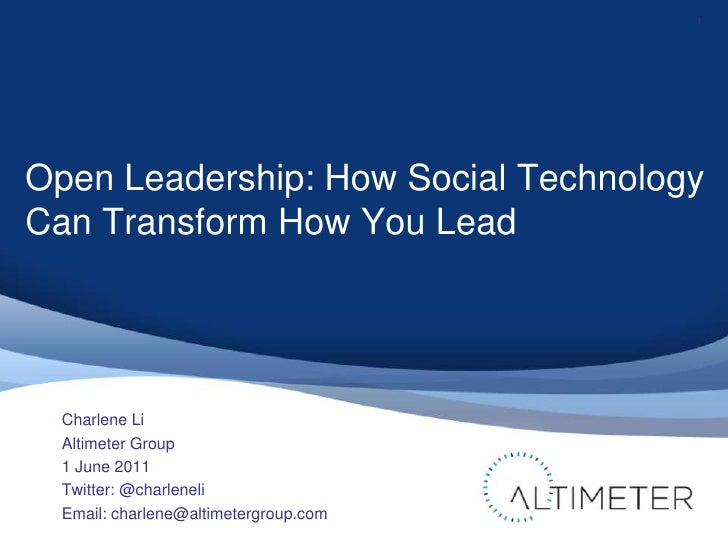 Open Leadership: How Social Technology Can Transform How You Lead<br />Charlene Li<br />Altimeter Group<br />1 June 2011<b...