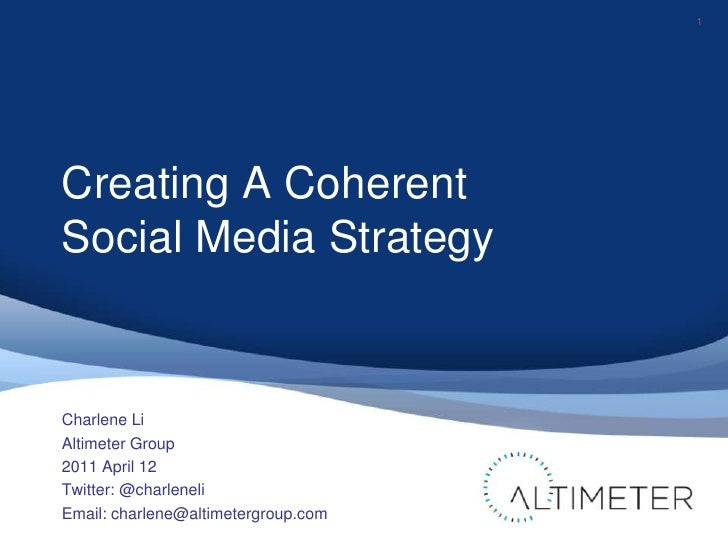Creating A Coherent Social Media Strategy<br />1<br />Charlene Li<br />Altimeter Group<br />2011 April 12<br />Twitter: @c...