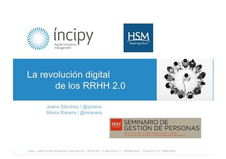 ! !La        revolución digital                de los RRHH 2.0                    Joana Sánchez / @ejoana                 ...