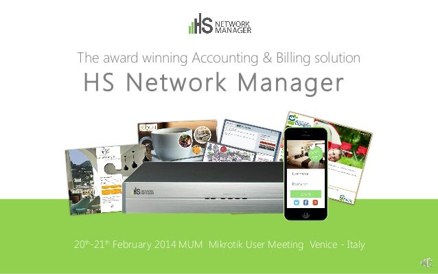 The award winning Accounting & Billing solution  HS Network Manager  20th-21th February 2014 MUM Mikrotik User Meeting Ven...