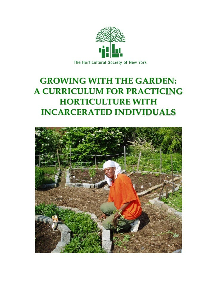 GROWING WITH THE GARDEN:A CURRICULUM FOR PRACTICING     HORTICULTURE WITH INCARCERATED INDIVIDUALS