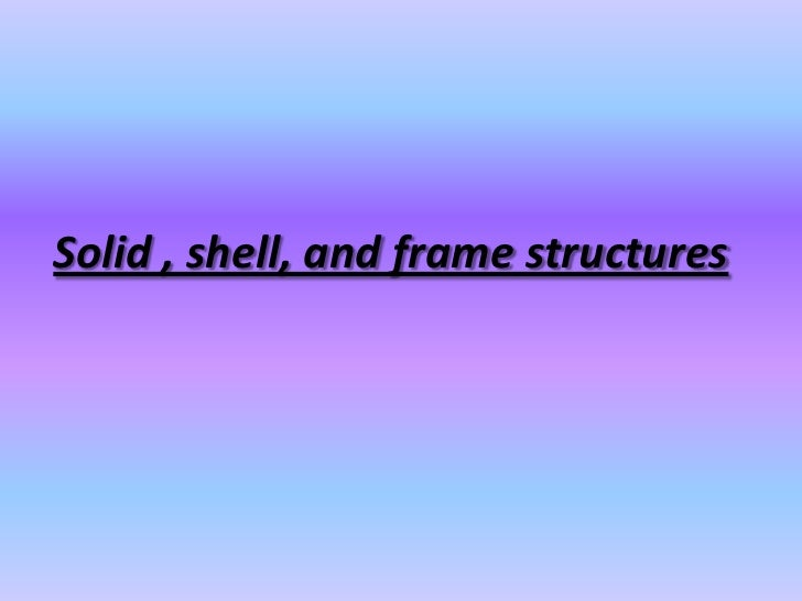 Solid , shell, and frame structures<br />
