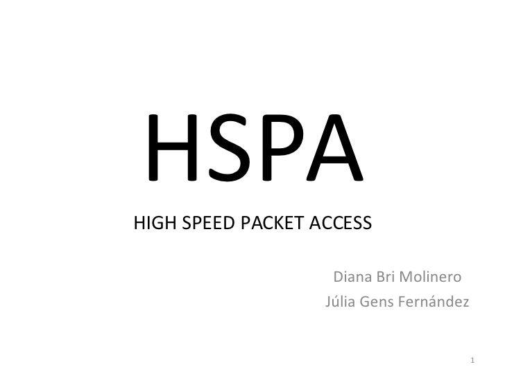 HSPA HIGH SPEED PACKET ACCESS Diana Bri Molinero Júlia Gens Fernández