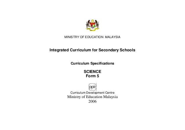 MINISTRY OF EDUCATION MALAYSIA Integrated Curriculum for Secondary Schools Curriculum Specifications SCIENCE Form 5 Curric...