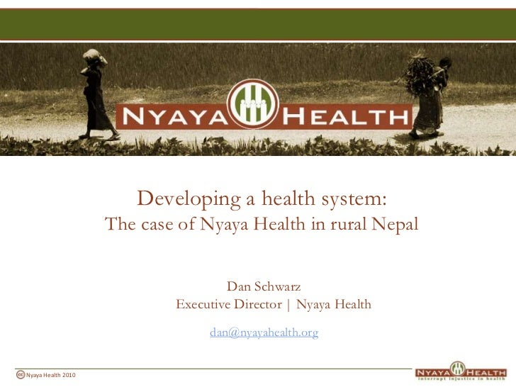 Developing a health system:The case of Nyaya Health in rural Nepal<br />Dan SchwarzExecutive Director | Nyaya Health<br />...