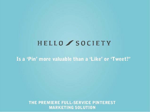Is a 'Pin' more valuable than a 'Like' or 'Tweet?'  THE PREMIERE FULL-SERVICE PINTEREST MARKETING SOLUTION