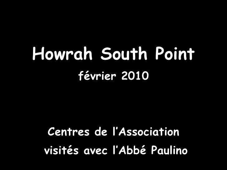 <ul><li>Howrah South Point </li></ul><ul><li>février 2010 </li></ul><ul><li>Centres de l'Association </li></ul><ul><li>vis...