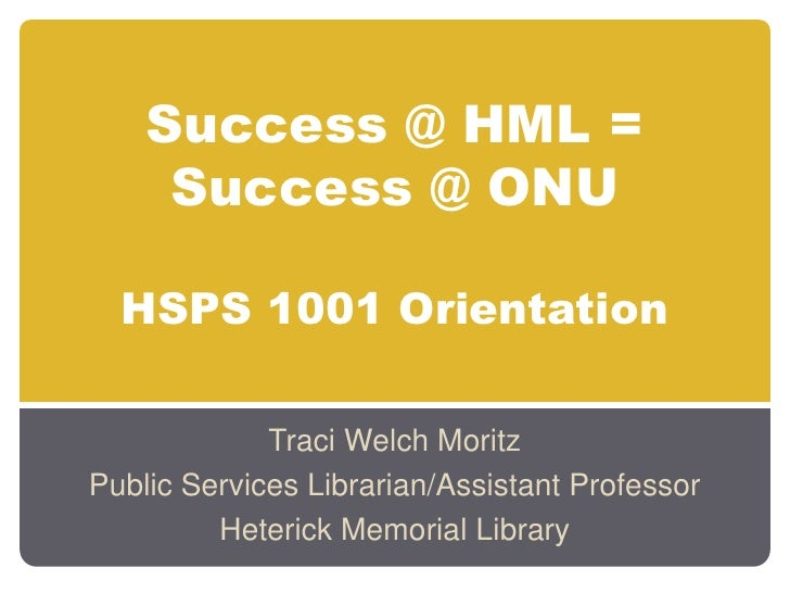 Success @ HML = Success @ ONUHSPS 1001 Orientation<br />Traci Welch Moritz<br />Public Services Librarian/Assistant Profes...