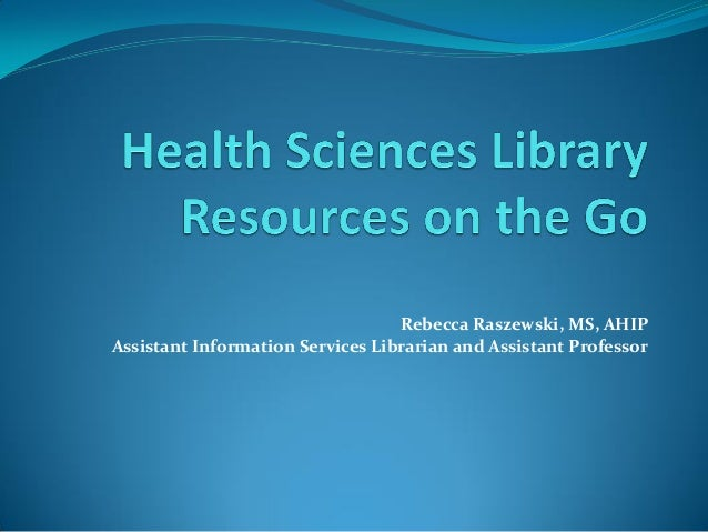 Rebecca Raszewski, MS, AHIP Assistant Information Services Librarian and Assistant Professor