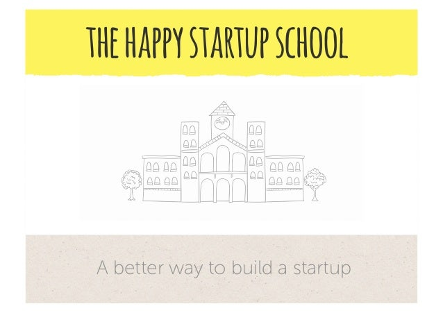 the happy startup school A better way to build a startup