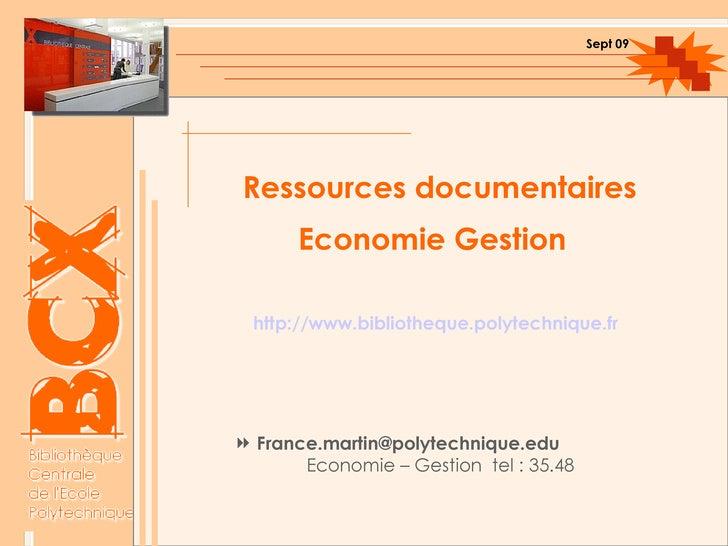 Ressources documentaires  Economie Gestion   http://www.bibliotheque.polytechnique.fr <ul><li>[email_address] Economie – G...