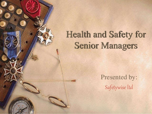 Health and Safety for Senior Managers Presented by: Safetywise ltd