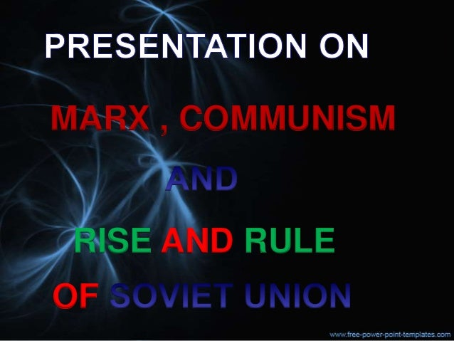 MARX , COMMUNISM  RISE AND RULE OF
