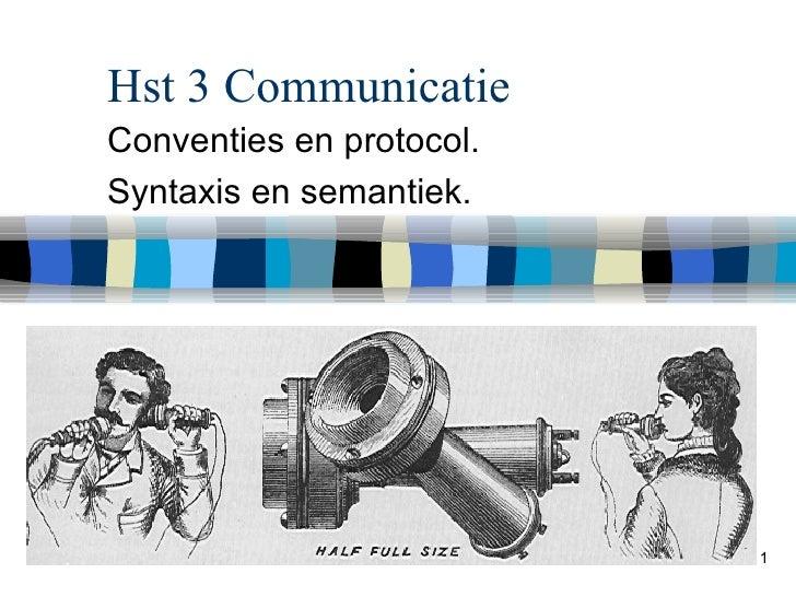 Hst 3 Communicatie Conventies en protocol. Syntaxis en semantiek.