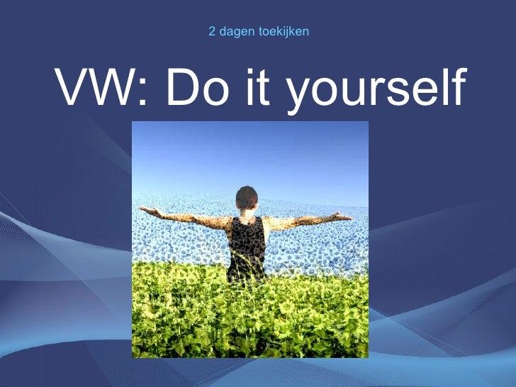 2 dagen toekijken     VW: Do it yourself