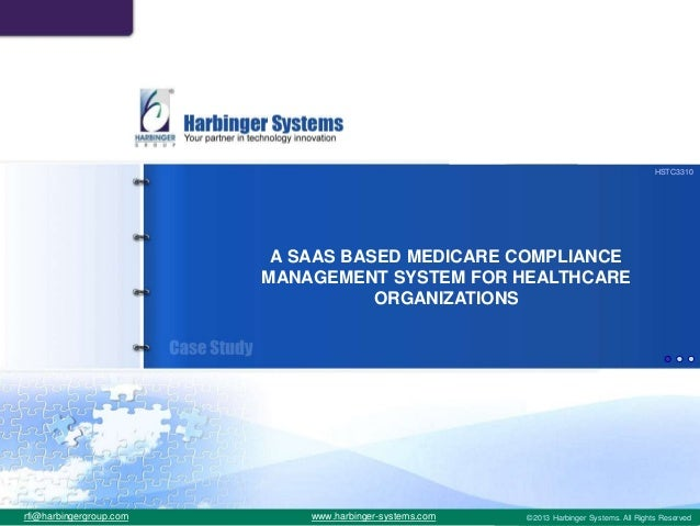 © 2012 Harbinger Systems . All Rights Reservedwww.harbinger-systems.com A SAAS BASED MEDICARE COMPLIANCE MANAGEMENT SYSTEM...