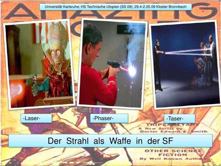 Universität Karlsruhe; HS Technische Utopien (SS 09); 29.4-2.05.09 Kloster Bronnbach<br />-Laser- <br />-Phaser-<br />-Tas...