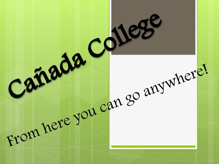 Cañada College.<br />From here you can go anywhere!<br />