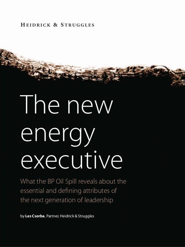 The newenergyexecutiveWhat the BP Oil Spill reveals about theessential and defining attributes ofthe next generation of lea...