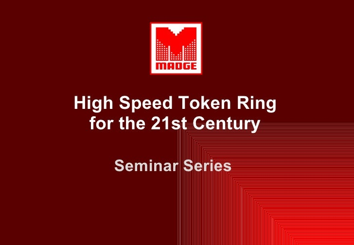 High Speed Token Ring for the 21st Century Seminar Series
