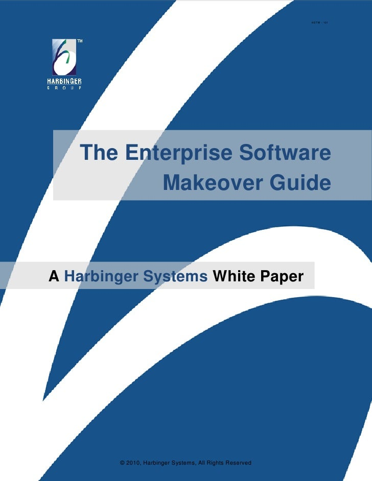 HSTW - 101        The Enterprise Software           Makeover Guide    A Harbinger Systems White Paper             © 2010, ...