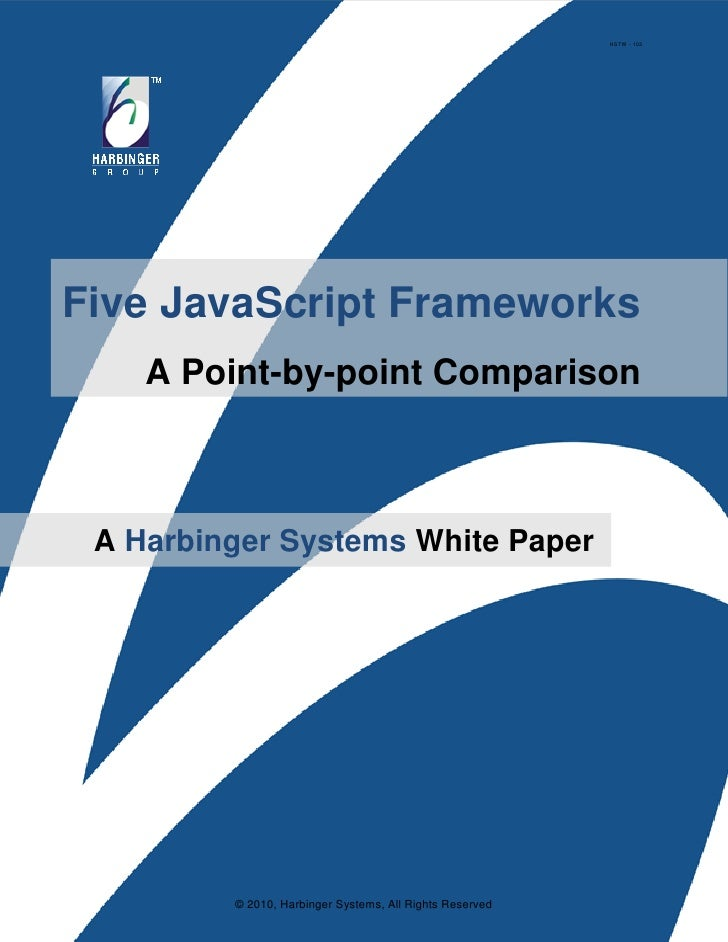 HSTW - 102     Five JavaScript Frameworks     A Point-by-point Comparison     A Harbinger Systems White Paper             ...