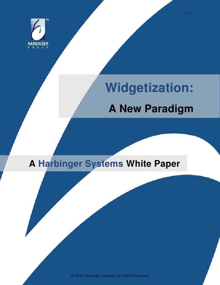 HSTW - 104                                 Widgetization:                               A New Paradigm     A Harbinger Sys...