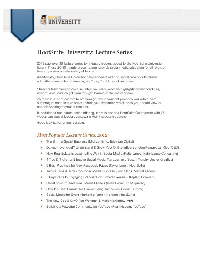 HootSuite University: Lecture Series2012 saw over 30 lecture series by industry leaders added to the HootSuite Universityl...