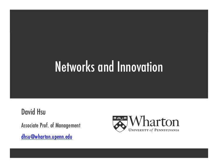 Networks and Innovation   David Hsu Associate Prof. of Management dhsu@wharton.upenn.edu