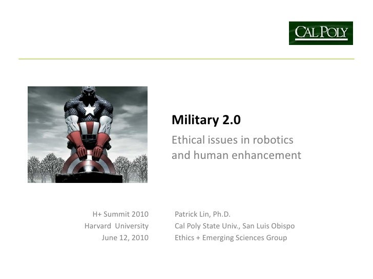 Military 2.0                      Ethical issues in robotics                      and human enhancement      H+ Summit 201...