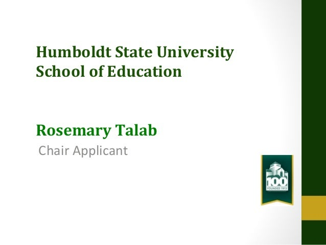 Humboldt State University School of Education Rosemary Talab Chair Applicant