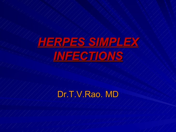 HERPES SIMPLEX INFECTIONS Dr.T.V.Rao. MD