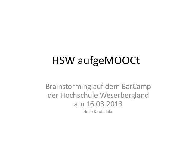 HSW aufgeMOOCtBrainstorming auf dem BarCamp der Hochschule Weserbergland         am 16.03.2013          Host: Knut Linke