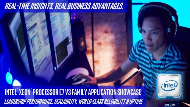 Real-TimeInsights.RealBusinessAdvantages. Intel® Xeon® ProcessorE7v3FamilyApplicationShowcase LeadershipPerformance.Scalab...