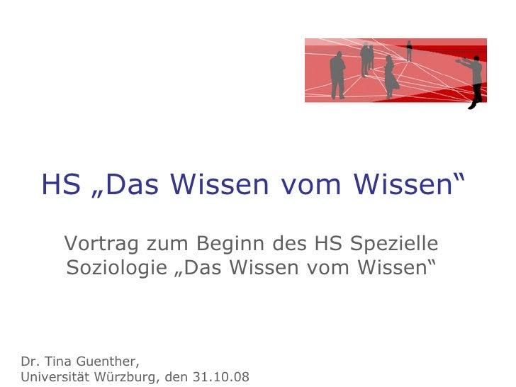 """HS """"Das Wissen vom Wissen"""" Vortrag zum Beginn des HS Spezielle Soziologie """"Das Wissen vom Wissen"""" Dr. Tina Guenther,  Univ..."""