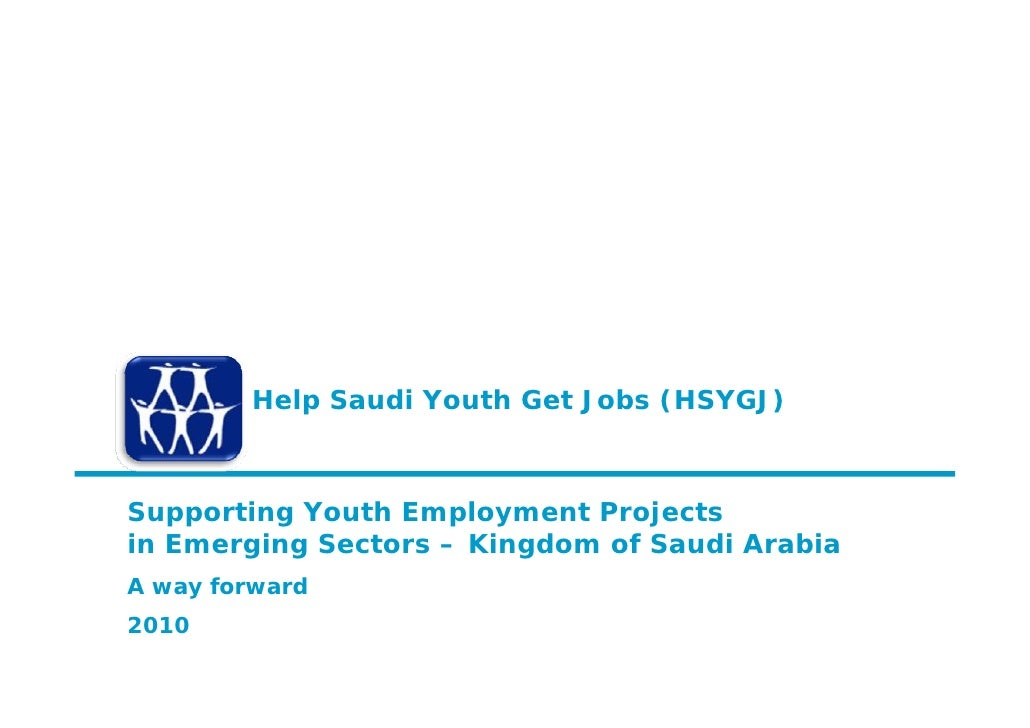 Help Saudi Youth Get Jobs (HSYGJ)    Supporting Youth Employment Projects in Emerging Sectors – Kingdom of Saudi Arabia A ...