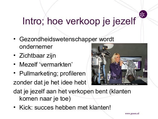 Intro; hoe verkoop je jezelf • Gezondheidswetenschapper wordt ondernemer • Zichtbaar zijn • Mezelf 'vermarkten' • Pullmark...