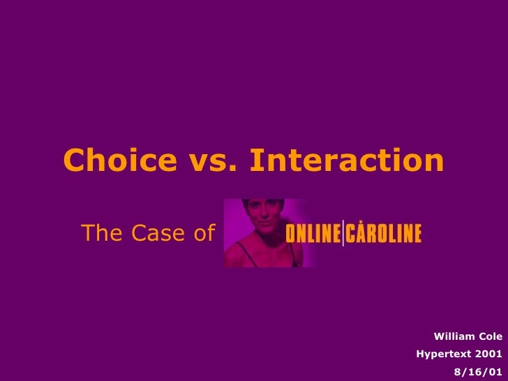 Choice vs. Interaction The Case of   William Cole Hypertext 2001 8/16/01