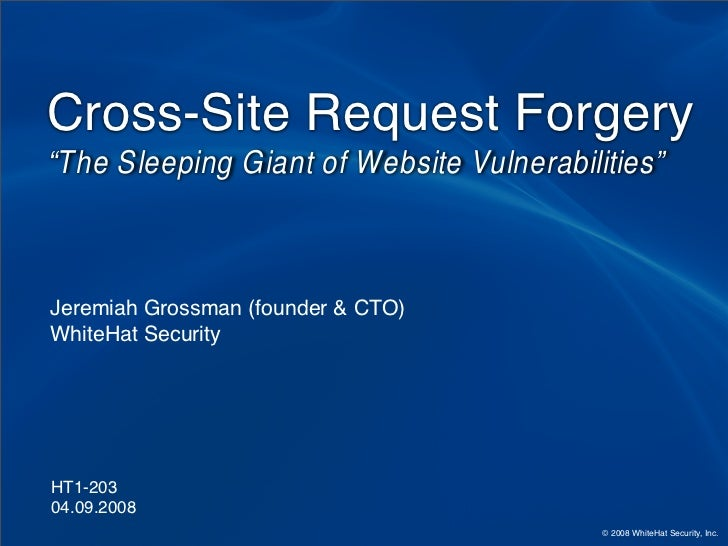 """Cross-Site Request Forgery """"The Sleeping Giant of Website Vulnerabilities""""    Jeremiah Grossman (founder  CTO) WhiteHat Se..."""