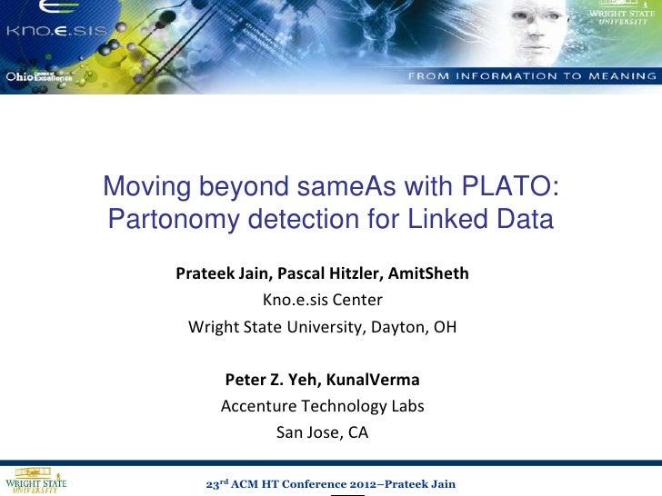 Moving beyond sameAs with PLATO:Partonomy detection for Linked Data     Prateek Jain, Pascal Hitzler, AmitSheth           ...