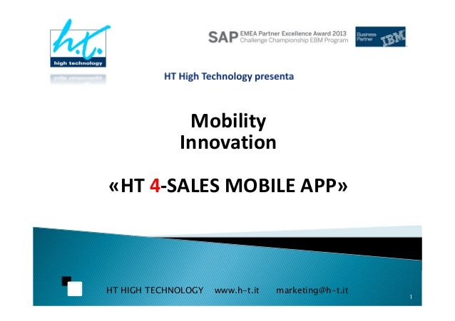 HT HIGH TECHNOLOGY www.h-t.it marketing@h-t.it Mobility Innovation «HT 4-SALES MOBILE APP» Mobility Innovation «HT 4-SALES...