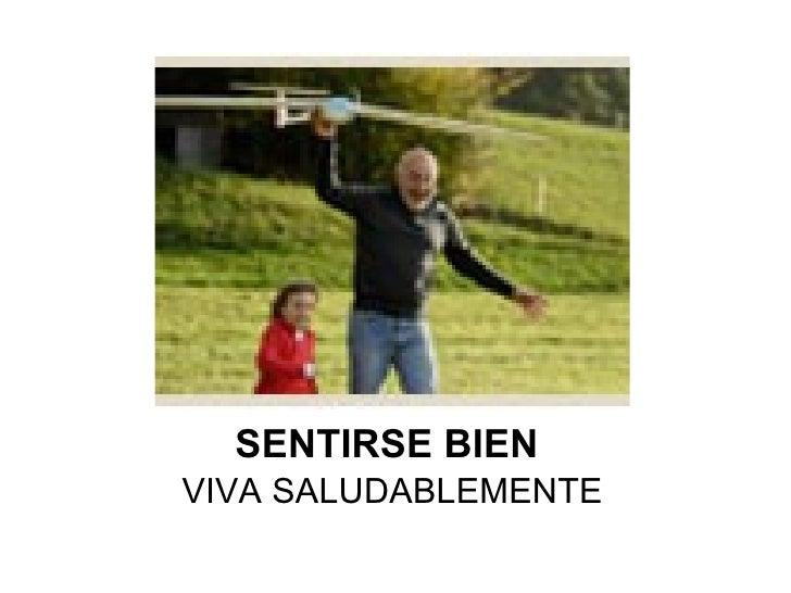 SENTIRSE BIEN  <ul><li>VIVA SALUDABLEMENTE </li></ul>