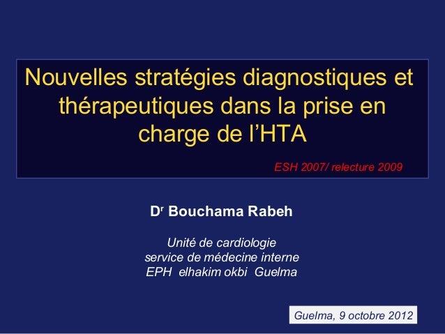 Nouvelles stratégies diagnostiques et thérapeutiques dans la prise en charge de l'HTA ESH 2007/ relecture 2009 Dr Bouchama...